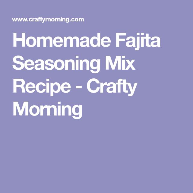 Homemade Fajita Seasoning Mix Recipe - Crafty Morning