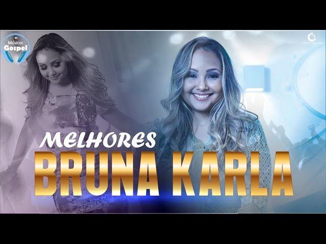 Bruna Karla As Melhores Musicas Gospel De Sucessos Mais Tocadas