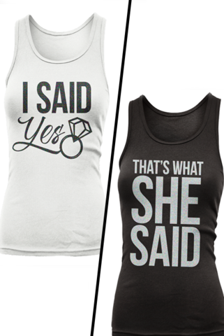 068a356b75dbf Previous Pinner  Get your hilarious  I Said Yes - That s What She Said - bachelorette  party tanks by Bachette