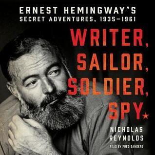 Writer Sailor Soldier Spy Ernest Hemingway S Secret Adventures