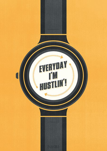 Everyday I'm Hustlin'! | Must be printed