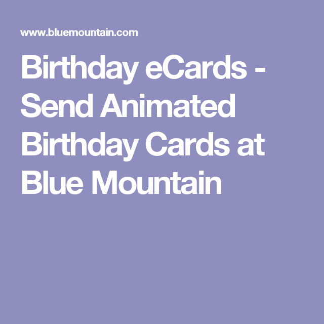 Birthday Ecards Send Animated Birthday Cards At Blue Mountain