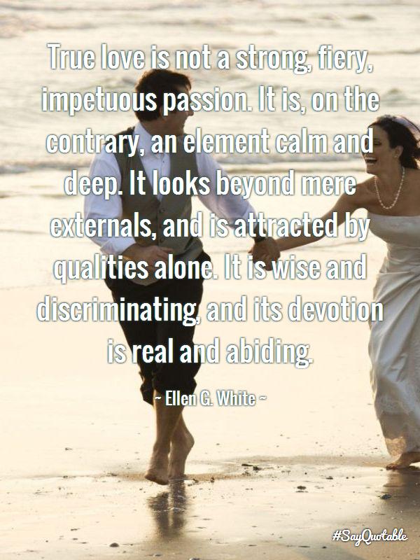 True Love Is Not A Strong Fiery Impetu Quote By Ellen G White