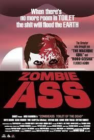 Zombie Ass! - http://johnrieber.com/2012/11/06/zombie-ass-yes-japans-wacky-cinema-is-calling-what-the/
