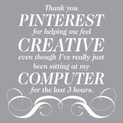 I have accomplished many creative things thanks to you, but half the time yea it is just inspiration. <3 u Pinterest!