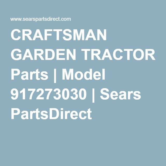 CRAFTSMAN GARDEN TRACTOR Parts Model 917273030 Sears