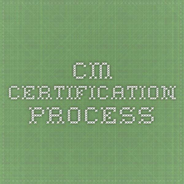 CM Certification Process