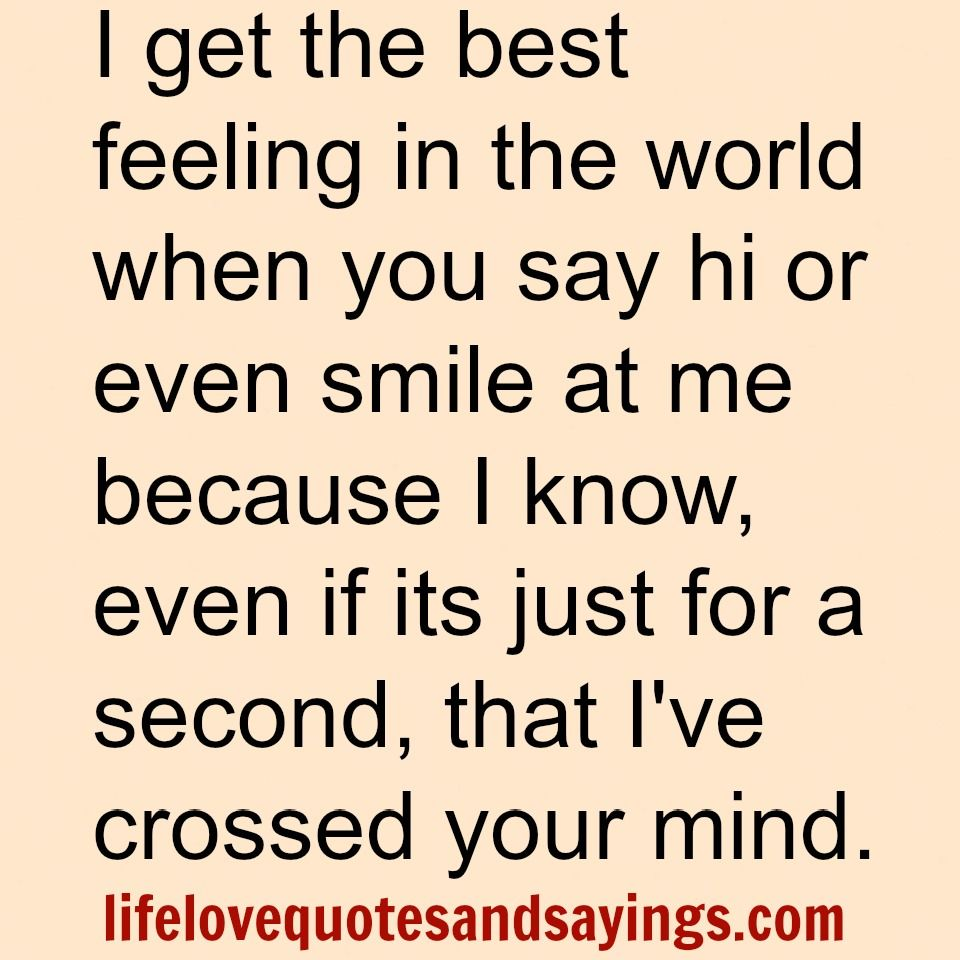 I Get The Best Feeling In The World When You Say Hi Or Even Smile At