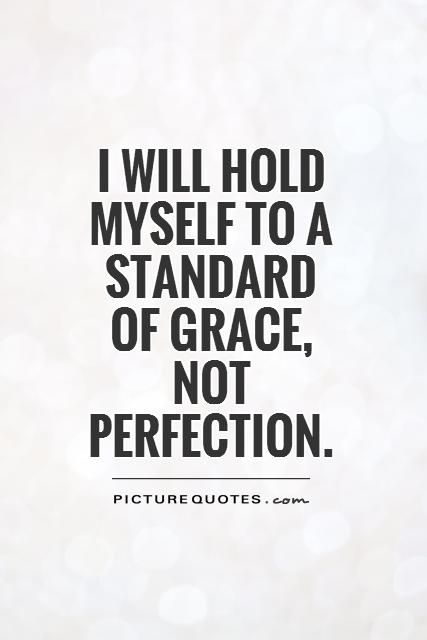 Standard Quotes I will hold myself to a standard of grace, not perfection  Standard Quotes