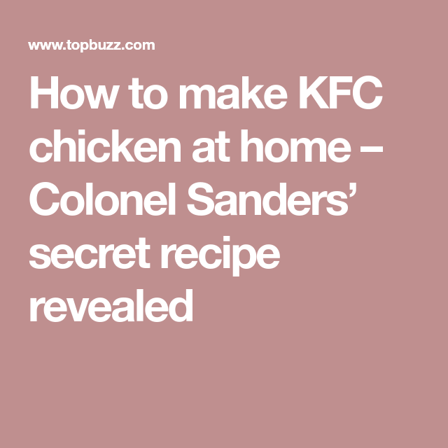How to make KFC chicken at home – Colonel Sanders' secret recipe