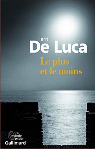 LE PLUS ET LE MOINS, d'Erri De Luca, Ed. Gallimard - 2016