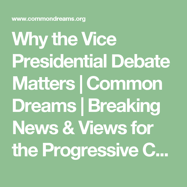 Why the Vice Presidential Debate Matters   Common Dreams   Breaking News & Views for the Progressive Community