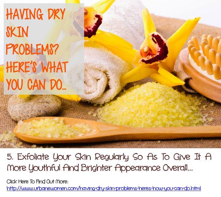 Having Dry Skin Problems? Here's What You Can Do... Exfoliate Your Skin Regularly So As To Give It A More Youthful And Brighter Appearance Overall...