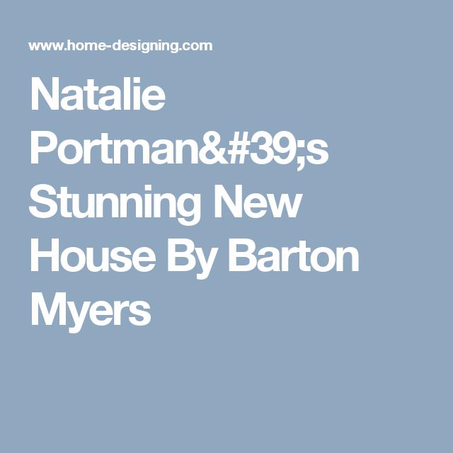 Natalie Portman S Stunning New House By Barton Myers New Homes Natalie Barton