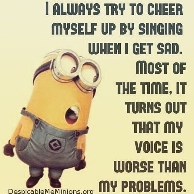 I Try Singing To Cheer Myself Up Funny Quotes Quote Funny Quote Funny Quotes  Humor Minion Minions Instagram Quotes Minion Quotes