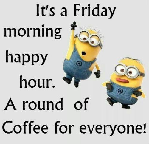 Good morning everyone itttttttttttts friday way to make it friday morning quotes morning coffee quotes quotes friday fun quotes its friday pics its friday images friday humor funny friday minion friday voltagebd Gallery
