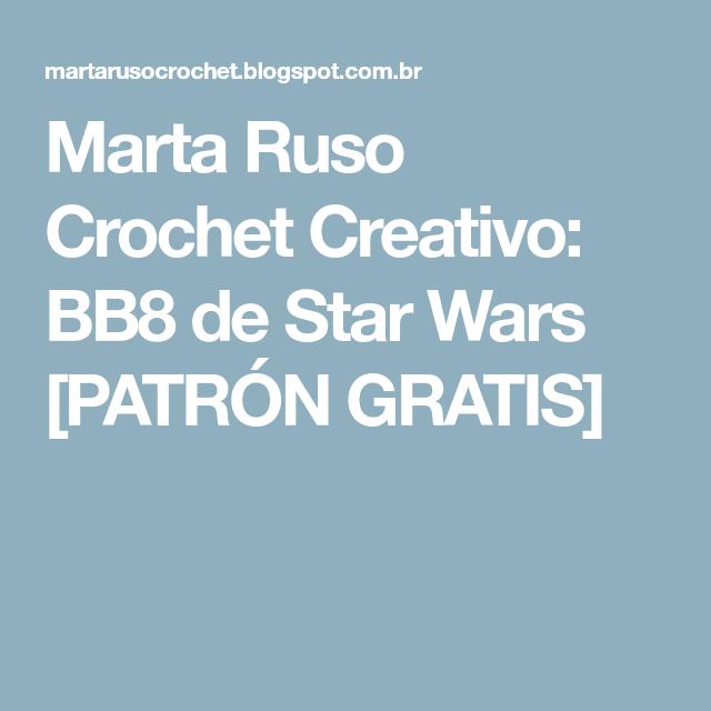 Marta Ruso Crochet Creativo: BB8 de Star Wars [PATRÓN GRATIS] | pat ...