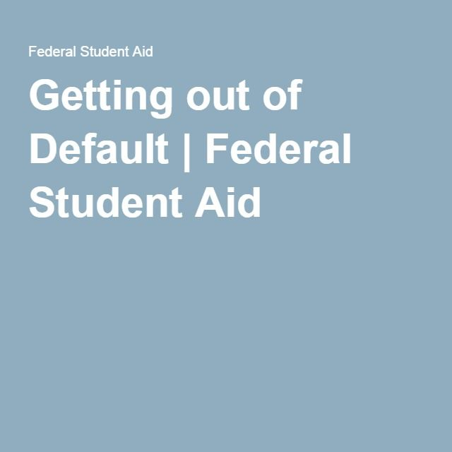 Getting Out Of Default Federal Loans Student Student Loan Default