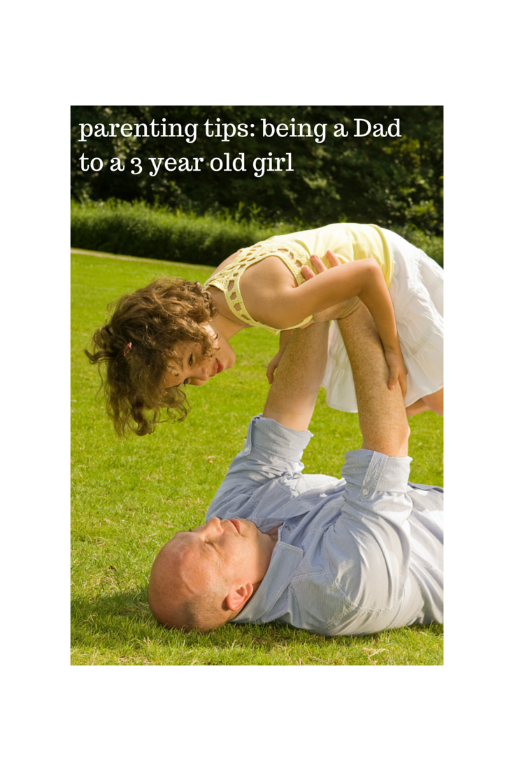 Parenting Tips Being A Dad to a 3 Year old girl