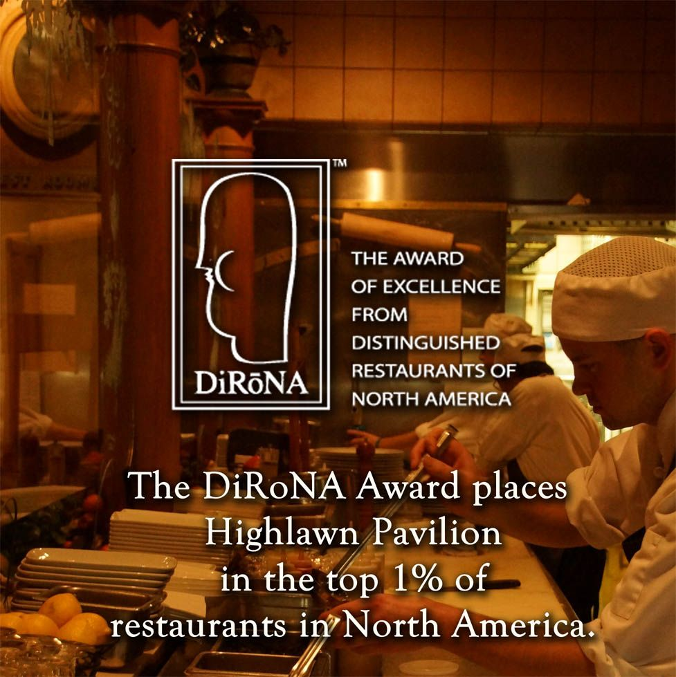 Distinguished Restaurants of North America (DiRoNA) Award -- Placing Highlawn Pavilion in the top 1% of restaurants in North America (www.highalwn.com)