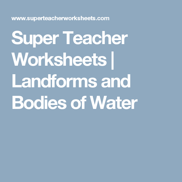 Super Teacher Worksheets Landforms And Bodies Of Water