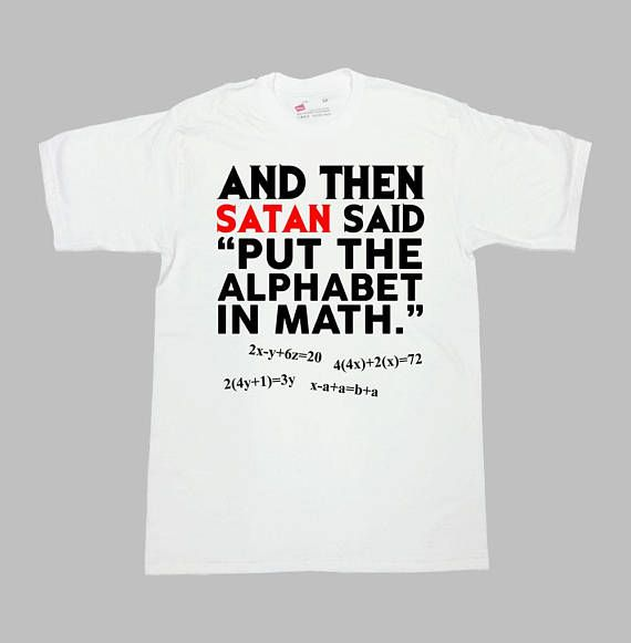 Funny Math Shirt Mathematics Student T Shirt University TShirt College Gifts For Nerds Math Geek Put Alphabet In Math Mens Ladies Tee -SA835