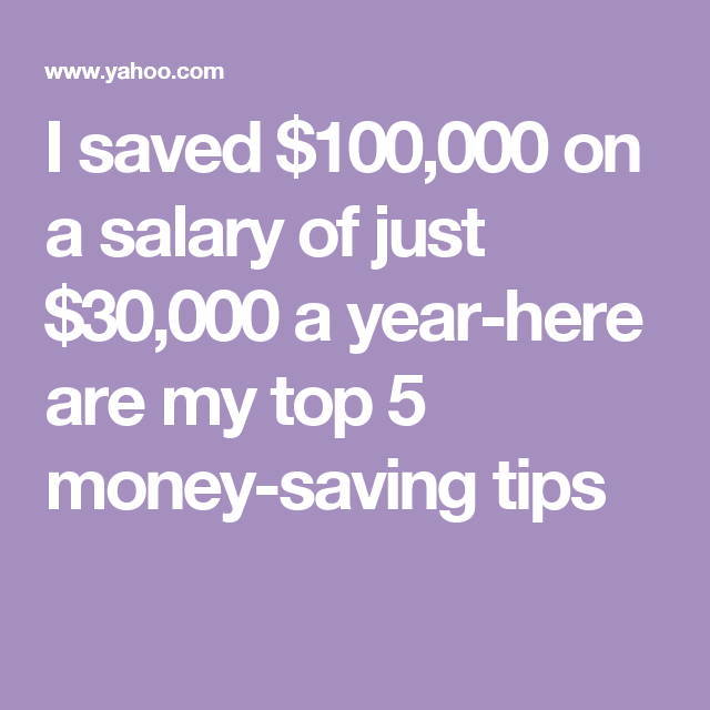 I saved $100,000 on a salary of just $30,000 a year-here are my top 5 money-saving tips