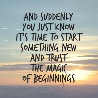 Trust the Magic of New Beginnings. | New chapter quotes, New beginning quotes, Job quotes