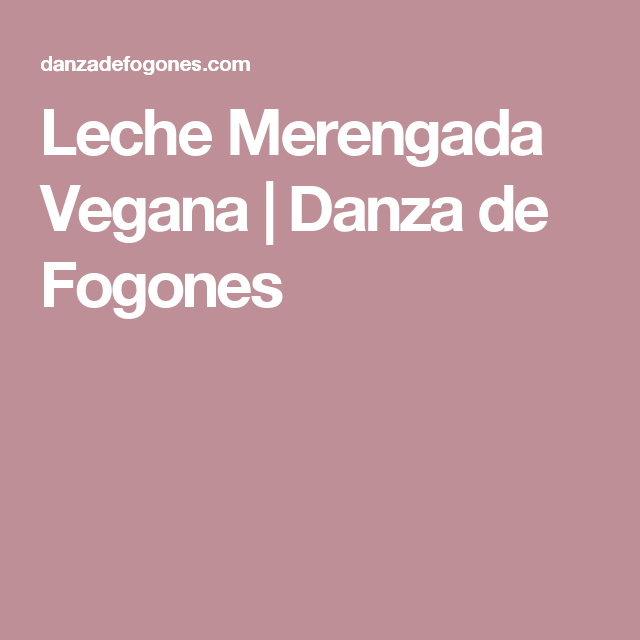 Leche Merengada Vegana | Danza de Fogones