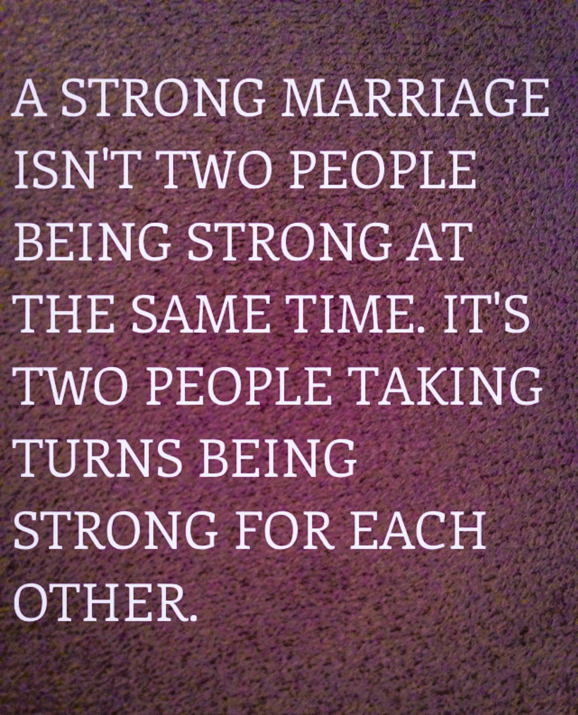 A strong marriage. Through the thickest & thinnest & always having