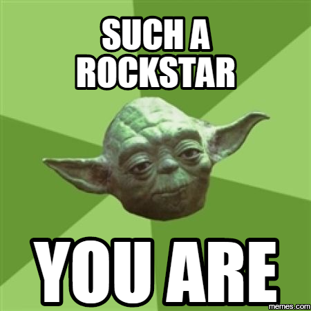 SUch a rockstar you are Flirty memes, Yoda meme, Star