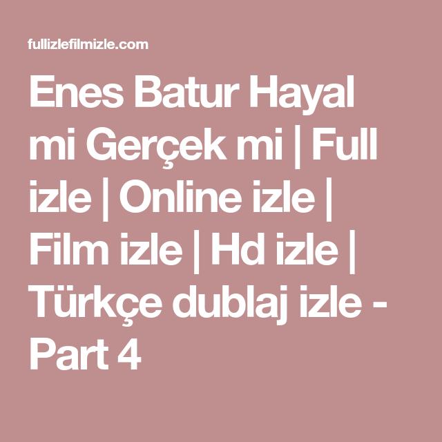 Enes Batur Hayal Mi Gercek Mi Full Izle Online Izle Film Izle Hd Izle Turkce Dublaj Izle Part 4 Gercekler Film Izleme