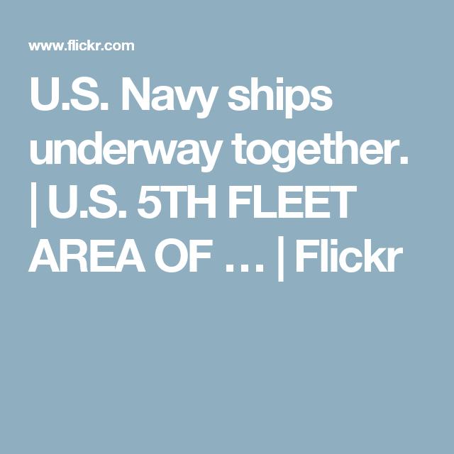 U.S. Navy ships underway together. | U.S. 5TH FLEET AREA OF … | Flickr