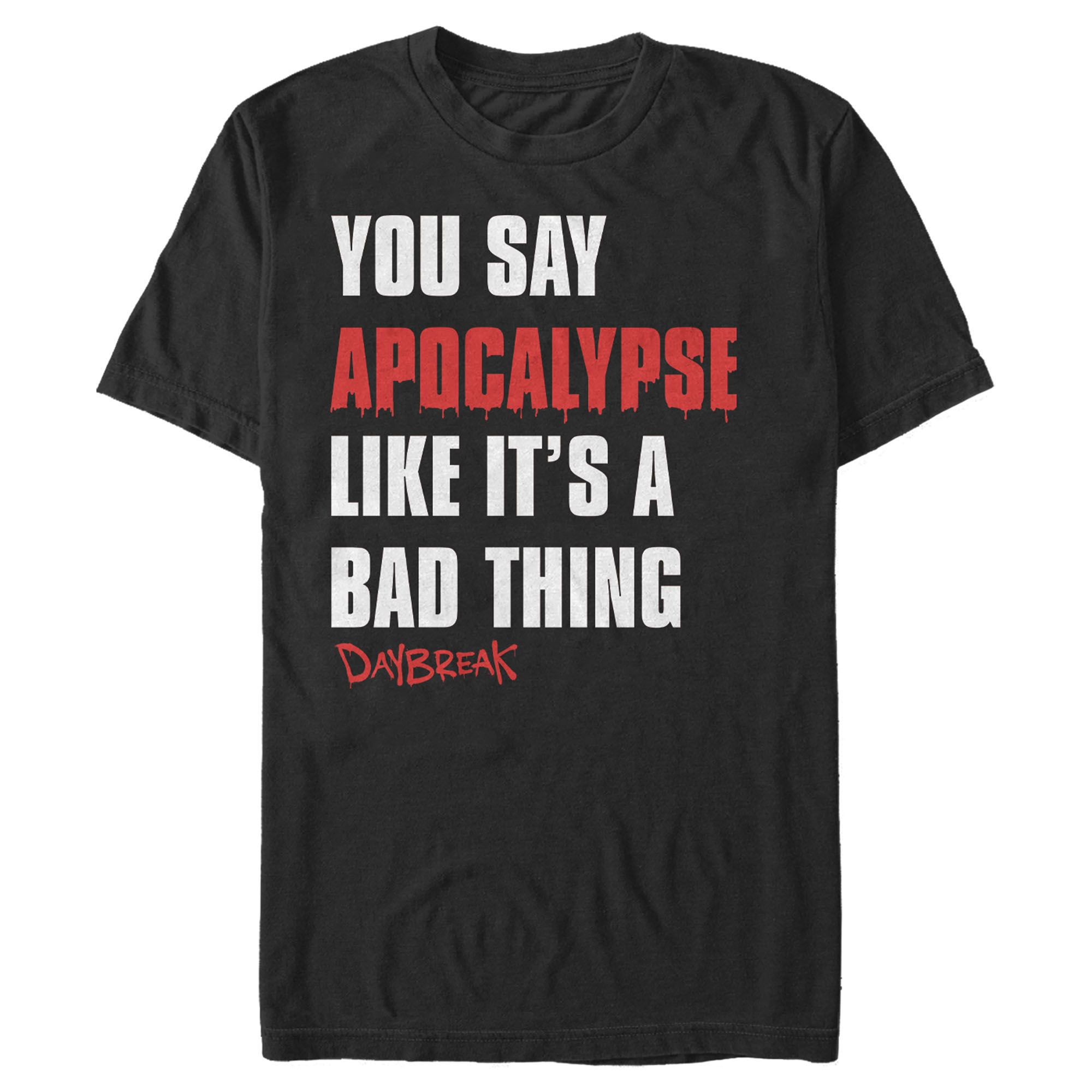 Daybreak Men's You Say Apocalypse Like a Bad Thing T-Shirt