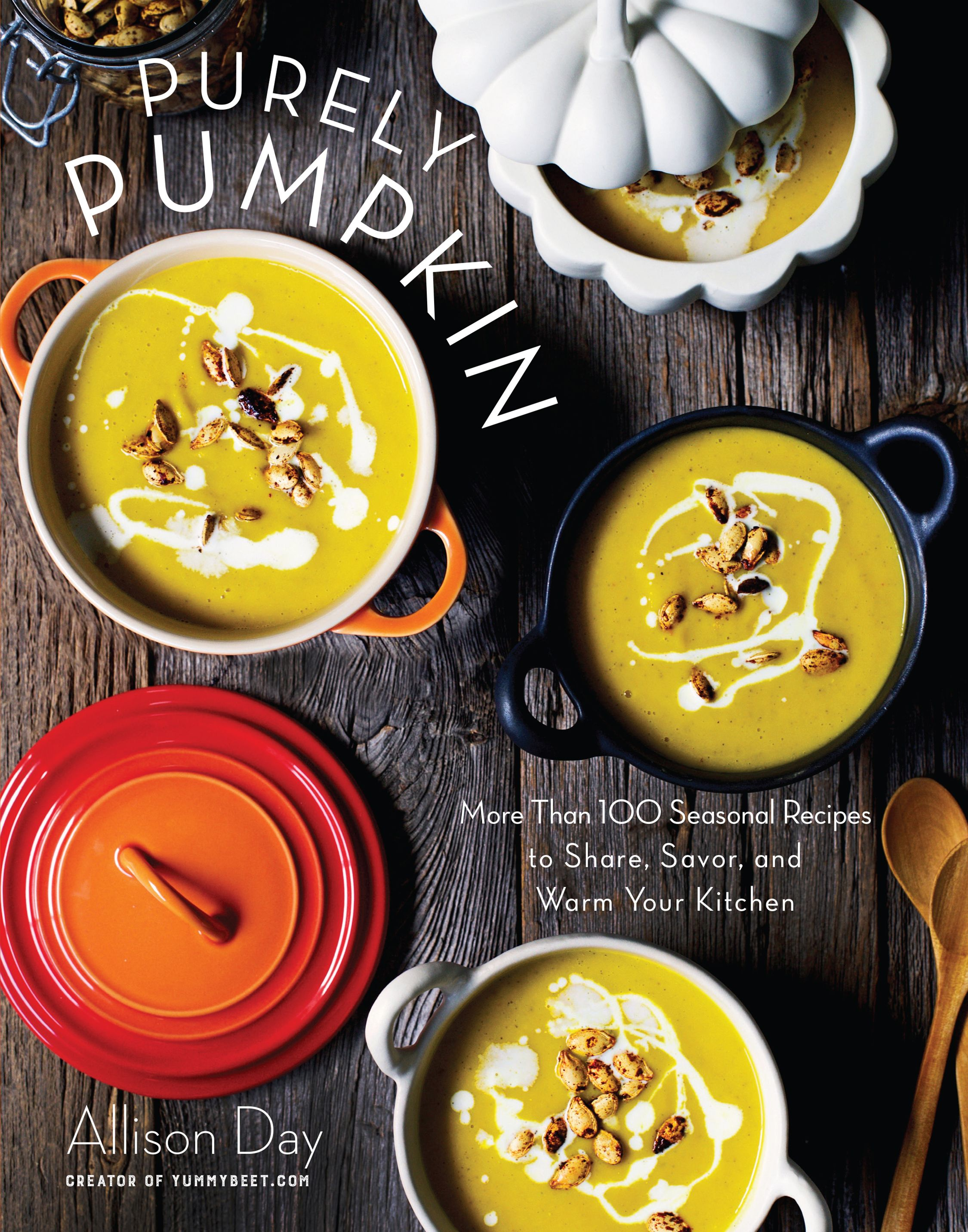 PURELY PUMPKIN: MORE THAN 100 SEASONAL RECIPES TO SHARE, SAVOR, AND WARM YOUR KITCHEN by Allison Day