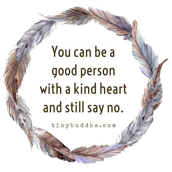 You Can Be a Good Person with a Kind Heart and Still Say No - Tiny Buddha