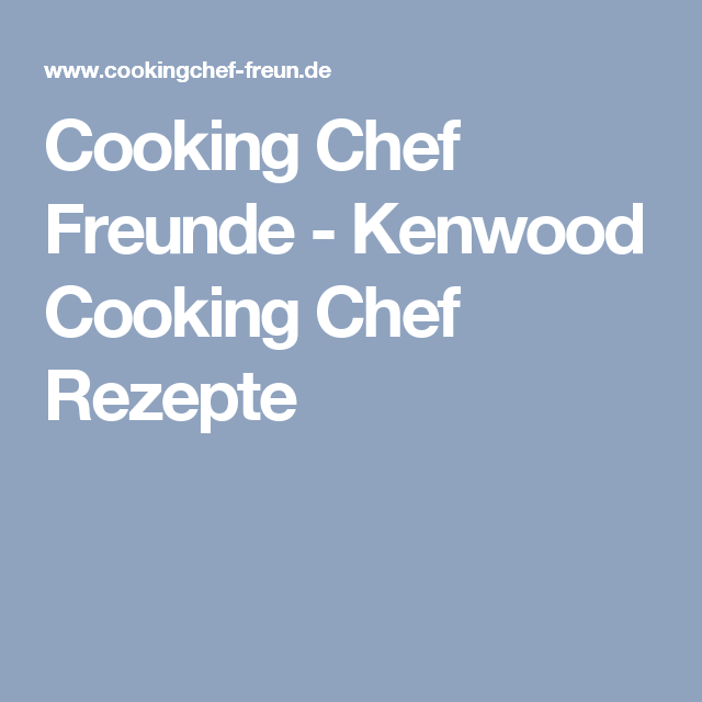 Cooking Chef Freunde - Kenwood Cooking Chef Rezepte | Cookies Chef ...