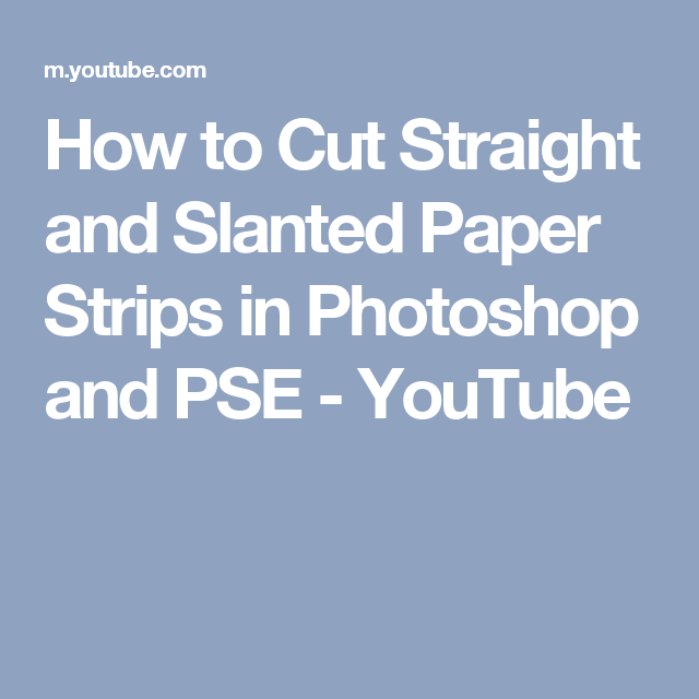 How to Cut Straight and Slanted Paper Strips in Photoshop and PSE - YouTube