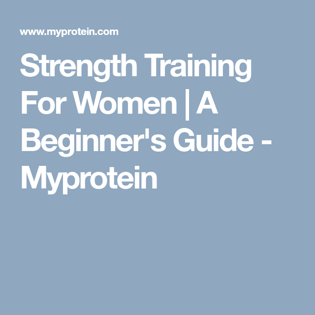Strength Training For Women | A Beginner's Guide - Myprotein