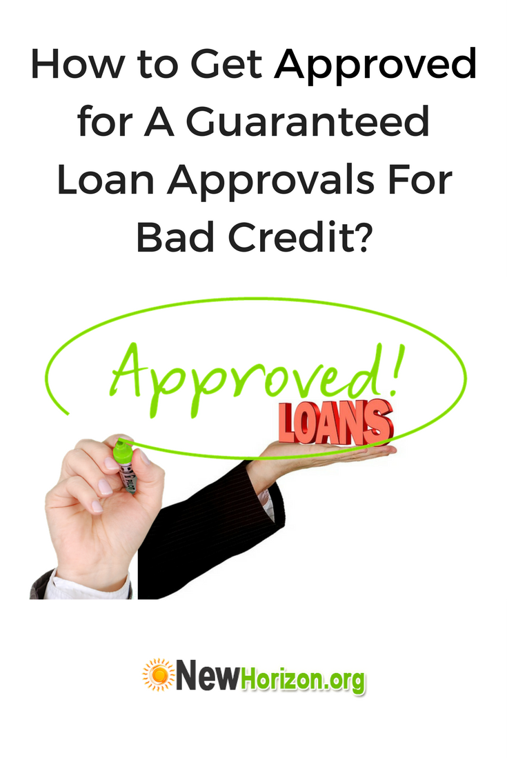 How To Get Approved For A Guaranteed Loan Approvals For Bad Credit Guaranteed Loan Payday Loans Bad Credit