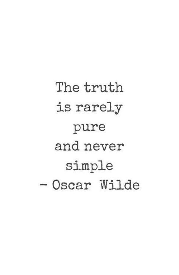 Oscar Wilde Quote - The truth is rarely pure and never simple