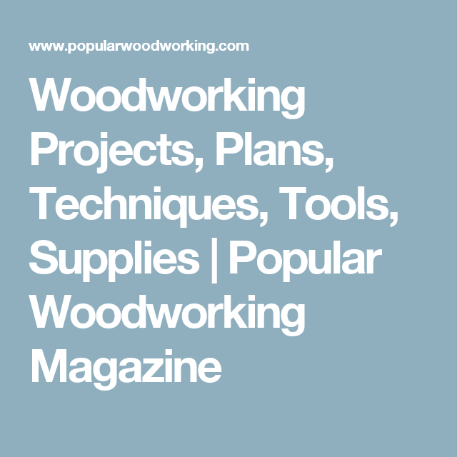 Woodworking Projects, Plans, Techniques, Tools, Supplies | Popular Woodworking Magazine