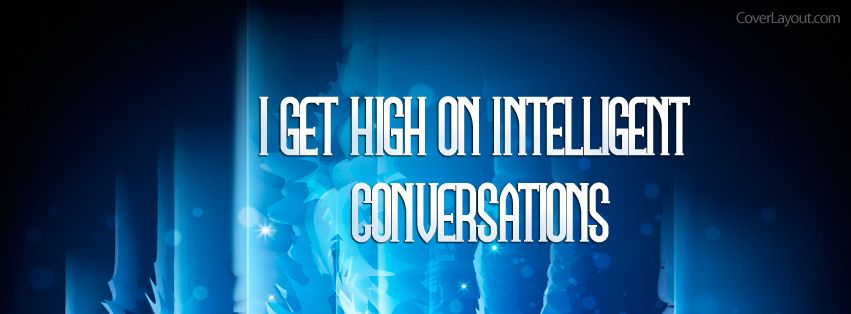 I Get High On Intelligent Conversations Facebook Cover