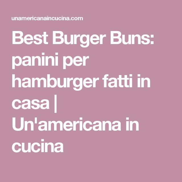 Best Burger Buns: panini per hamburger fatti in casa | Un ...