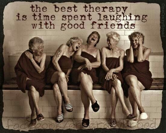 The Best Therapy Is Time Spent Laughing With Good Friends Friends