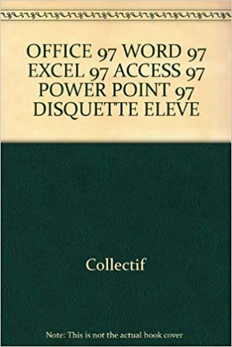 OFFICE 97 WORD 97 EXCEL 97 ACCESS 97 POWER POINT 97 DISQUETTE ELEVE by Collectif téléchargement livr #excelwordaccessetc