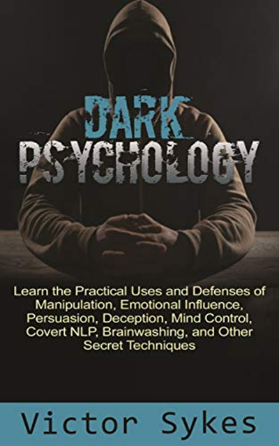 (2018) Dark Psychology Learn the Practical Uses and Defenses of Manipulation, Emotional Influence, Persuasion, Deception, Mind Control, Covert NLP, Brainwashing, and Other Secret Techniques by Victor Sykes  Amazon com Services LLC is part of Psychology books, Psychology, Nlp books, Brainwashing, Nlp, How to read people - Read Victor Sykes's book Dark Psychology Learn the Practical Uses and Defenses of Manipulation, Emotional Influence, Persuasion, Deception, Mind Control, Covert NLP, Brainwashing, and Other Secret Techniques  Published on 20181103 by Amazon com Services LLC  Psychology Counseling Health Fitness Dieting   People are manipulated every day and they don't even realize it  They walk around unaware of how vulnerable they are to the Dark Manipulators of the