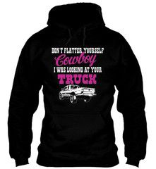 Don't Flatter Yourself Cowboy, I Was Staring At Your Truck Hoodie