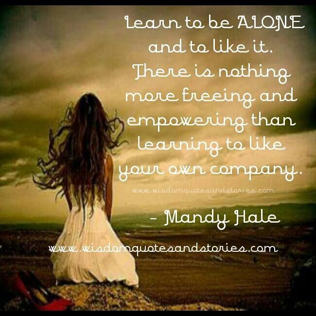 I Am Alone A Lot And This Could Not Be Anymore True Being Alone Is Okay Learning To Be Alone Soul Quotes Mottos To Live By