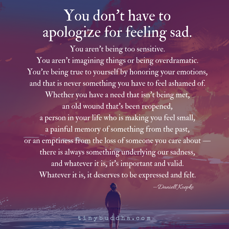 You Don't Have to Apologize for Feeling Sad - Tiny Buddha